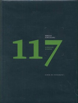 117 scriitori romani. Album de fotografie/Mircea Struteanu