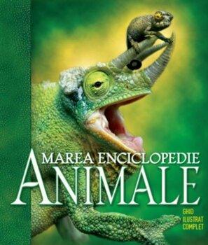 Animale. Marea enciclopedie. Ghid ilustrat complet. Reeditare/***