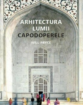 Arhitectura lumii. Capodoperele/Will Pryce