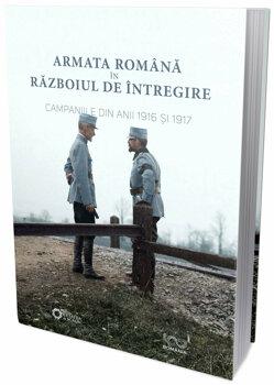 Armata romana in razboiul de intregire. Campaniile din anii 1916 si 1917/Adrian Diaconu