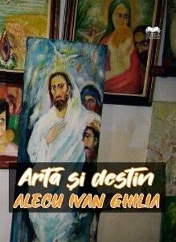 Arta si destin/Alecu Ivan Ghilia