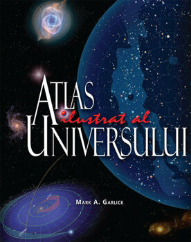 Atlas ilustrat al Universului/Mark A. Garlick