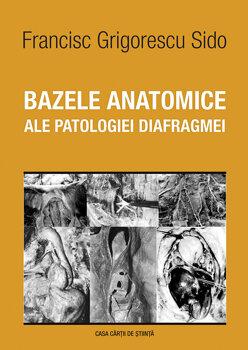 Bazele anatomice ale patologiei diafragmei/Francisc Grigorescu Sido