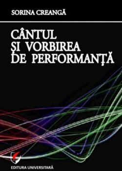 Cantul si vorbirea de performanta/Sorina Creanga