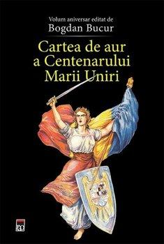 Cartea de aur a Centenarului Marii Uniri/Bogdan Bucur