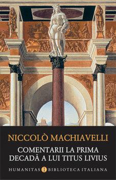 Comentarii la prima decada a lui Titus Livius/Niccolo Machiavelli