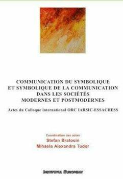 Communication du symbolique et symbolique de la communication dans les societes modernes et postmodernes/Stefan Bratosin