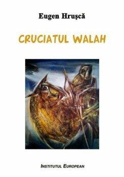 Cruciatul walah/Eugen Hrusca