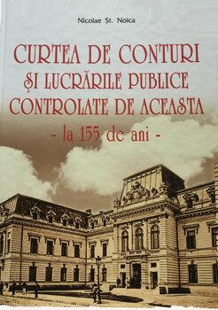 Curtea de Conturi si lucrarile publice controlate de aceasta - la 155 de ani -/Nicolae St. Noica