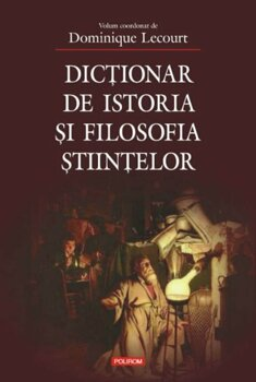 Dictionar de istoria si filosofia stiintelor/Dominique Lecourt