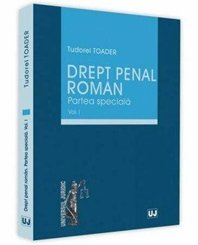 Drept penal roman. Partea speciala - Volumul I/Tudorel Toader