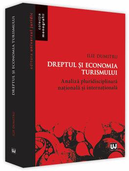 Dreptul si economia turismului. Analiza pluridisciplinara nationala si internationala/Ilie Dumitru