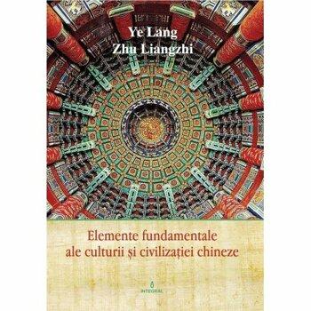 Elemente fundamentale de cultura si civilizatie chineza/Ye Lang