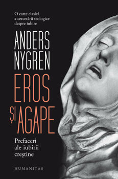 Eros si agape. Prefaceri ale iubirii crestine/Andres Nygren