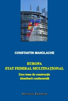 Europa: Stat federal multinational/Constantin Manolache
