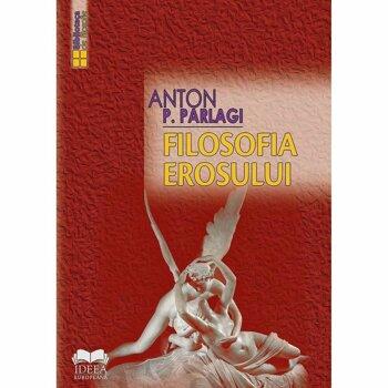 Filosofia Erosului/Anton P. Parlagi