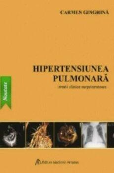 Hipertensiunea pulmonara - Istorii clinice surprinzatoare/Carmen Ginghina