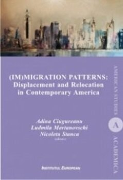 Immigration Patterns. Displacement and Relocation in Contemporary America/Ludmila Martanovschi