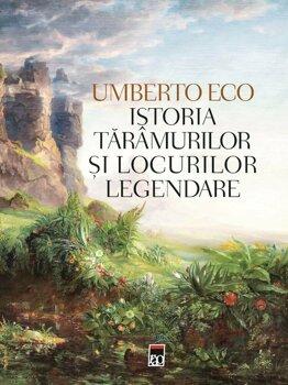Istoria taramurilor si locurilor legendare/Umberto Eco