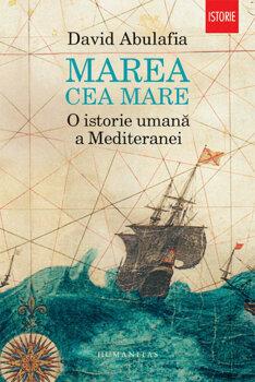 Marea cea Mare. O istorie umana a Mediteranei/David Abulafia