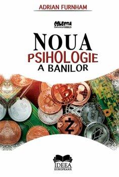 Noua Psihologie a Banilor/Adrian Furnham