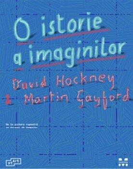 O istorie a imaginilor. De la pictura rupestra la ecranul de computer/David Hockney