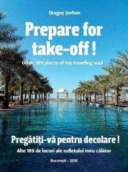 Prepare for take-off! Other 189 places of my traveling soul/ Pregatiti-va pentru decolare! Alte 189 de locuri ale sufletului meu calator/Dragos Serban