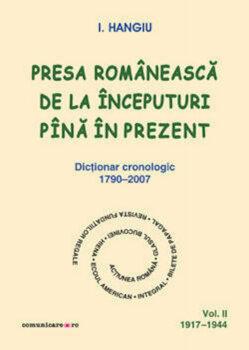 Presa romaneasca de la inceputuri pina in prezent. Dictionar cronologic 1790-2007 (Vol. II