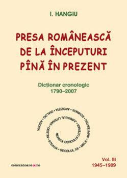 Presa romaneasca de la inceputuri pina in prezent. Dictionar cronologic 1790-2007 (Vol. III