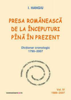 Presa romaneasca de la inceputuri pina in prezent. Dictionar cronologic 1790-2007 (Vol. IV