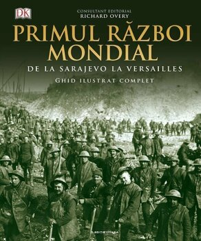 Primul razboi mondial. Ghid ilustrat complet/DK. Richard Overy