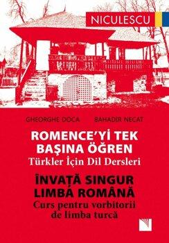 ROMENCE'YI Tek Bas'na Ogren. Turkler Icin Dil Dersleri. Invata singur LIMBA ROMANA. Curs pentru vorbitorii de limba turca/Gheorghe Doca