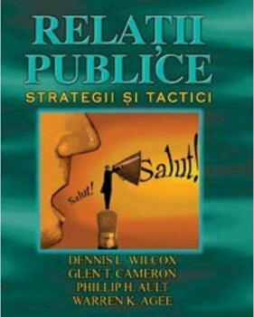 Relatii publice. Strategii si tactici/Dennis L. Wilcox
