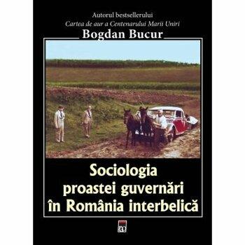 Sociologia proastei guvernari in Romania interbelica/Bogdan Bucur