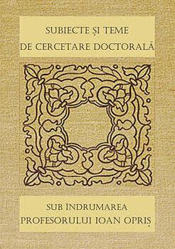 Subiecte si teme de cercetare doctorala sub 'ndrumarea profesorului Ioan Opris/Ioan Opris