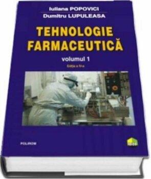 Tehnologie farmaceutica Volumul I (editia 2017)/Iuliana Popovici
