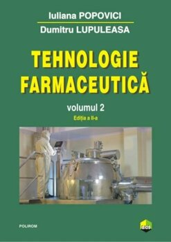 Tehnologie farmaceutica Volumul II (editia 2017)/Iuliana Popovici