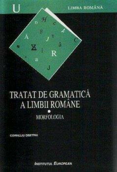 Tratat de gramatica a limbii romane. Morfologia