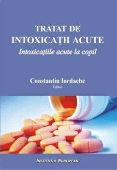 Tratat de intoxicatii acute. Intoxicatiile acute la copil/Constantin Iordache