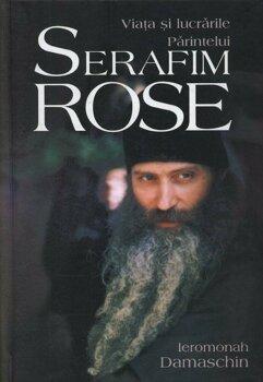 Viata si lucrarile Parintelui Serafim Rose/Ieromonah Damaschin